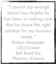"""I cannot say enough about how helpful he has been in making sure that he found the right solution for my business needs.""